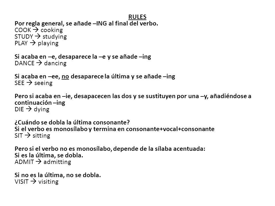 RULES Por regla general, se añade –ING al final del verbo.