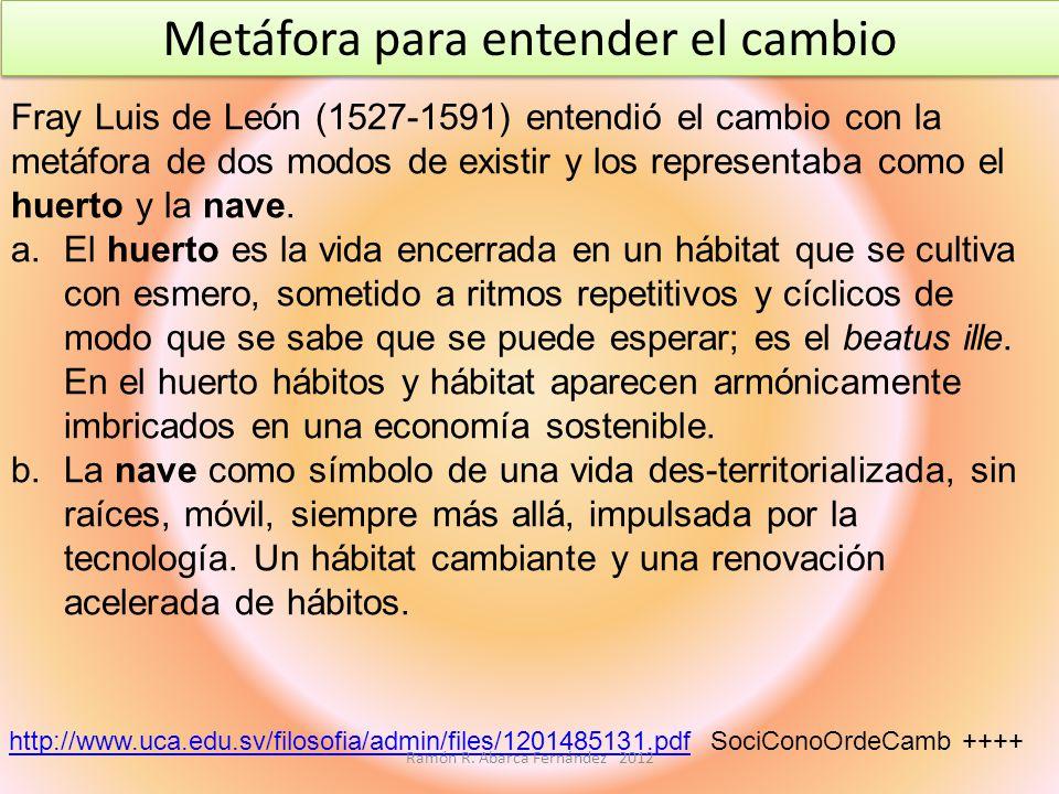 Fray Luis de León (1527-1591) entendió el cambio con la metáfora de dos modos de existir y los representaba como el huerto y la nave. a.El huerto es l