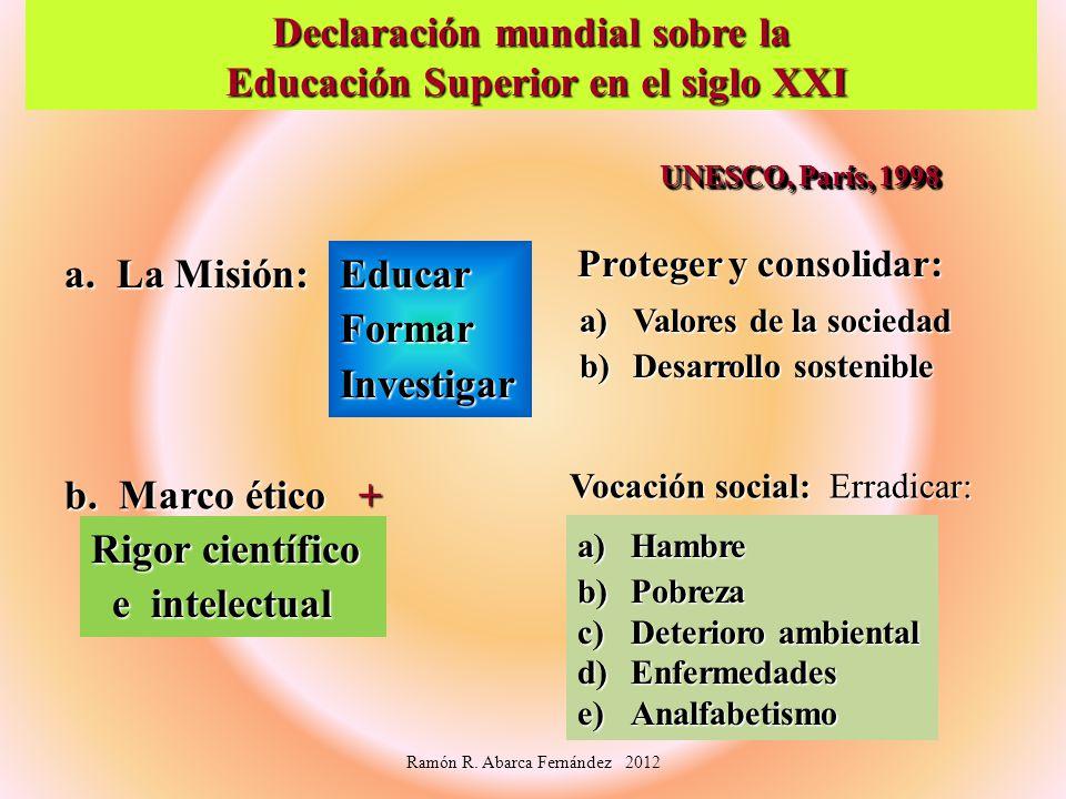 Declaración mundial sobre la Educación Superior en el siglo XXI Educación Superior en el siglo XXI a. La Misión: Proteger y consolidar: b. Marco ético
