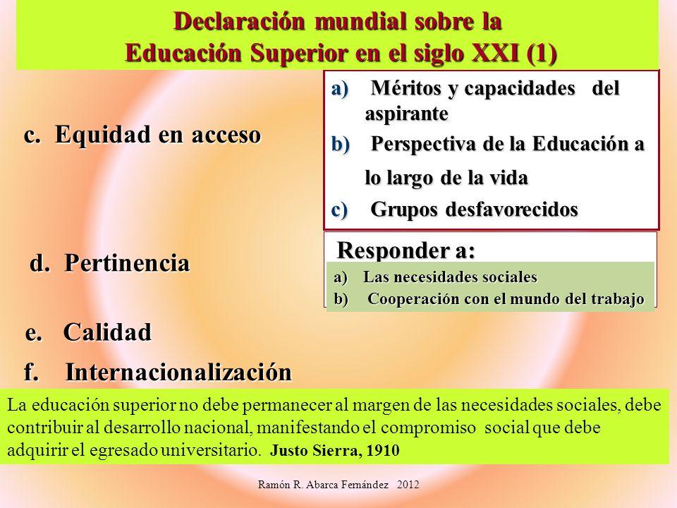 c. Equidad en acceso d. Pertinencia Responder a: Responder a: e. Calidad f. Internacionalización a) Méritos y capacidades del aspirante b) Perspectiva