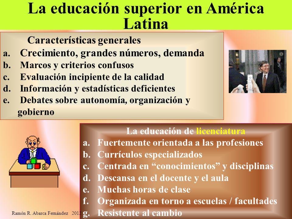 La educación superior en América Latina Características generales a. Crecimiento, grandes números, demanda b. Marcos y criterios confusos c. Evaluació