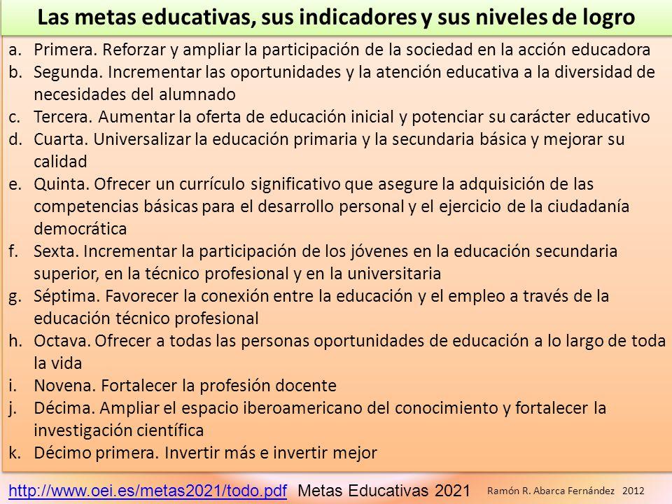 a.Primera. Reforzar y ampliar la participación de la sociedad en la acción educadora b.Segunda. Incrementar las oportunidades y la atención educativa