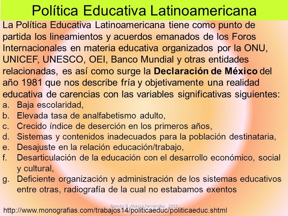 La Política Educativa Latinoamericana tiene como punto de partida los lineamientos y acuerdos emanados de los Foros Internacionales en materia educati