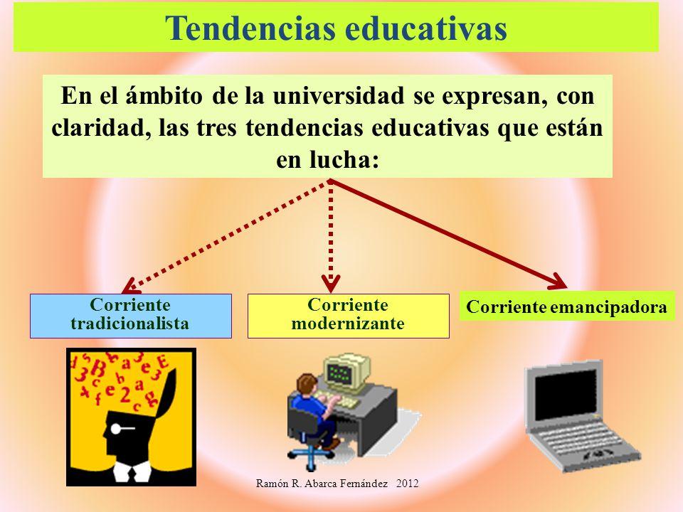 Tendencias educativas Corriente modernizante Corriente tradicionalista Corriente emancipadora En el ámbito de la universidad se expresan, con claridad