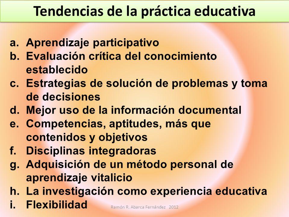 a.Aprendizaje participativo b.Evaluación crítica del conocimiento establecido c.Estrategias de solución de problemas y toma de decisiones d.Mejor uso
