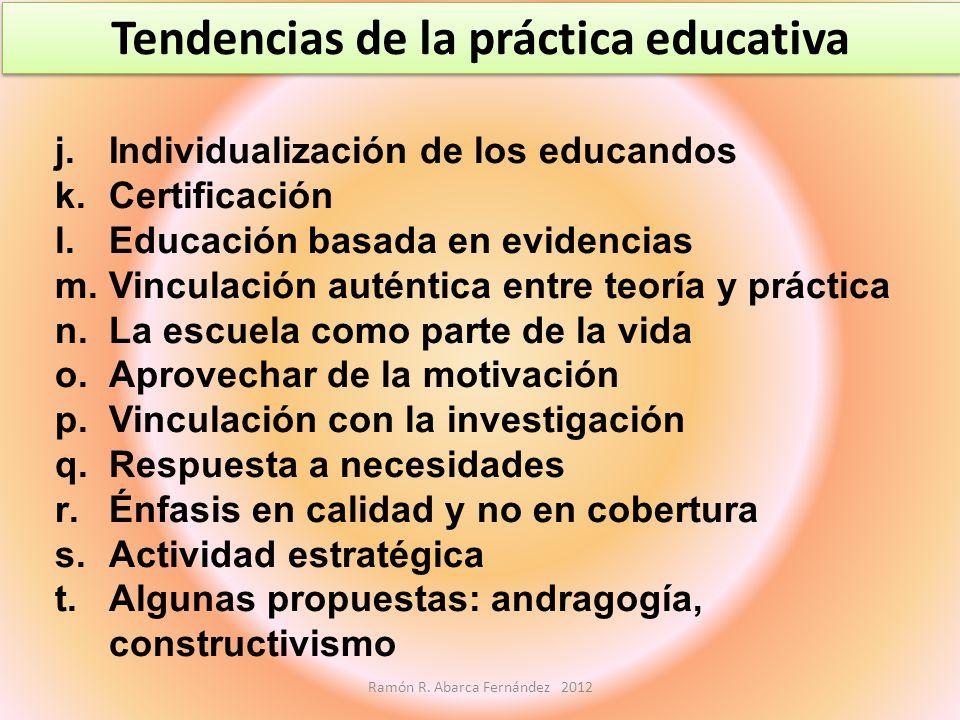 j.Individualización de los educandos k.Certificación l.Educación basada en evidencias m.Vinculación auténtica entre teoría y práctica n.La escuela com