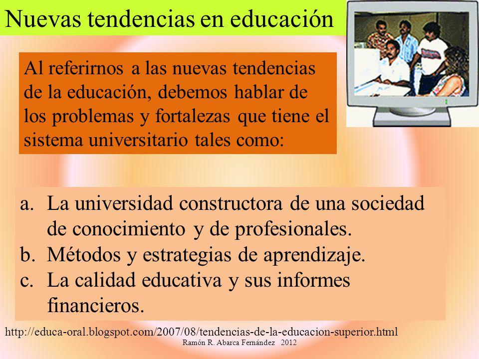 a.La universidad constructora de una sociedad de conocimiento y de profesionales. b.Métodos y estrategias de aprendizaje. c.La calidad educativa y sus