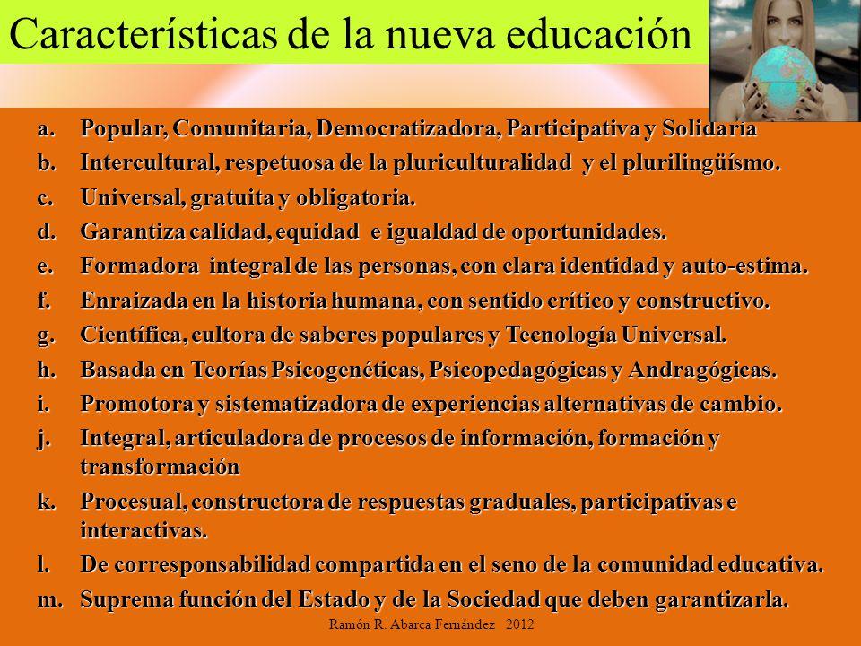 a.Popular, Comunitaria, Democratizadora, Participativa y Solidaria b.Intercultural, respetuosa de la pluriculturalidad y el plurilingüísmo. c.Universa