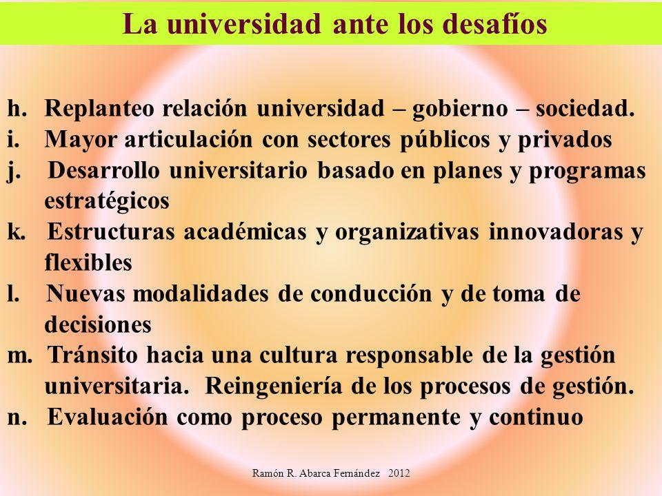 h.Replanteo relación universidad – gobierno – sociedad. i.Mayor articulación con sectores públicos y privados j. Desarrollo universitario basado en pl