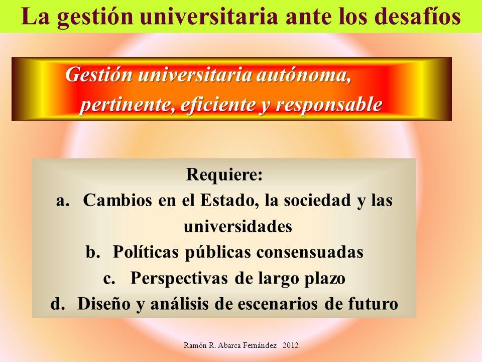 Gestión universitaria autónoma, pertinente, eficiente y responsable La gestión universitaria ante los desafíos Requiere: a.Cambios en el Estado, la so