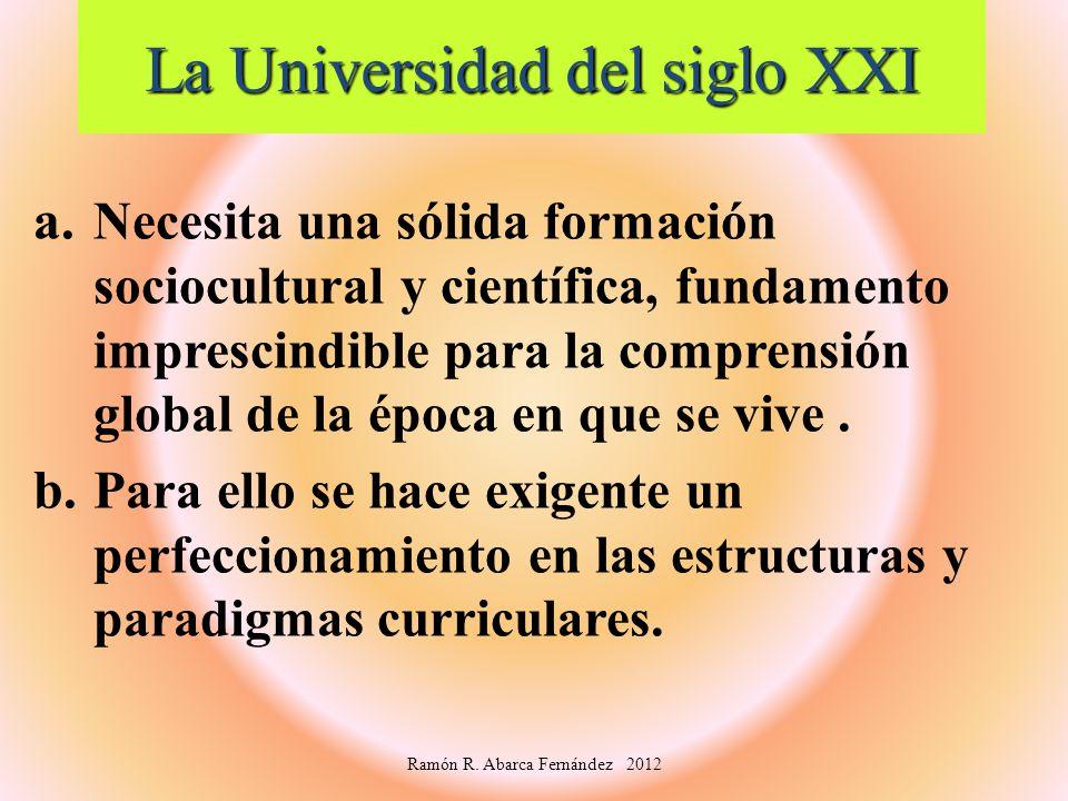 La Universidad del siglo XXI a. Necesita una sólida formación sociocultural y científica, fundamento imprescindible para la comprensión global de la é