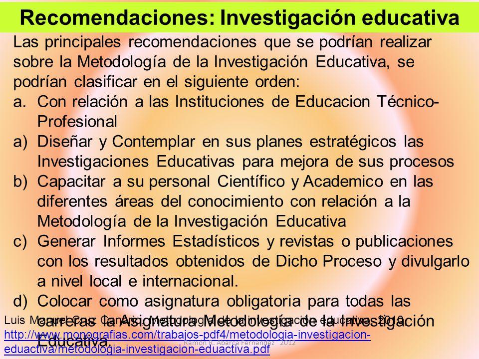Las principales recomendaciones que se podrían realizar sobre la Metodología de la Investigación Educativa, se podrían clasificar en el siguiente orde