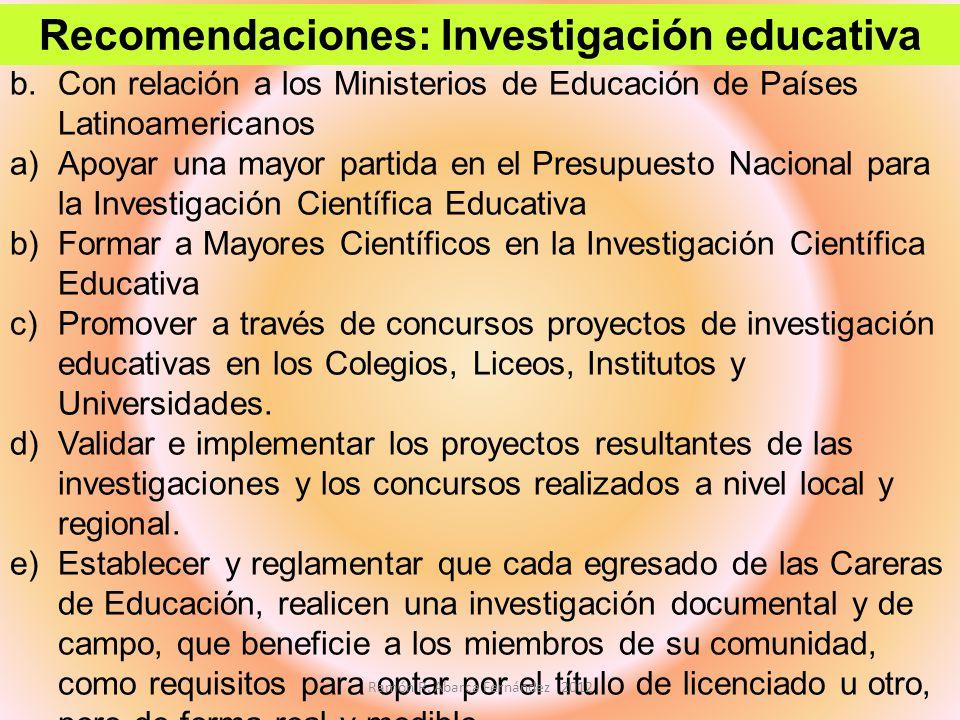 b.Con relación a los Ministerios de Educación de Países Latinoamericanos a)Apoyar una mayor partida en el Presupuesto Nacional para la Investigación C
