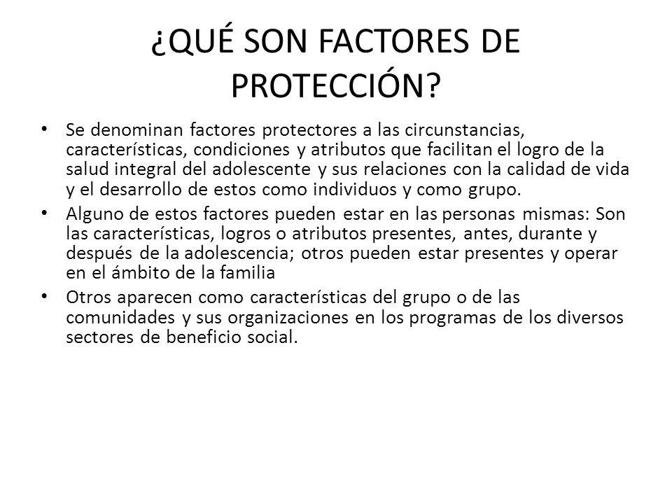 ¿QUÉ SON FACTORES DE PROTECCIÓN? Se denominan factores protectores a las circunstancias, características, condiciones y atributos que facilitan el log