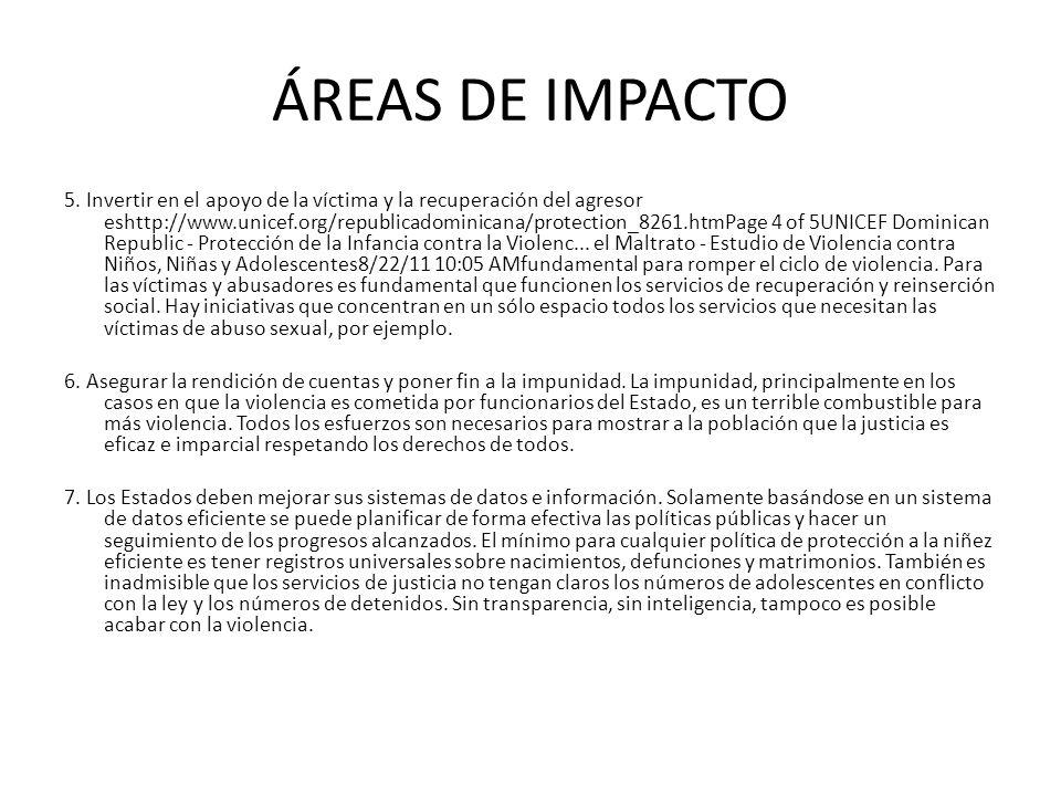 ÁREAS DE IMPACTO 5. Invertir en el apoyo de la víctima y la recuperación del agresor eshttp://www.unicef.org/republicadominicana/protection_8261.htmPa