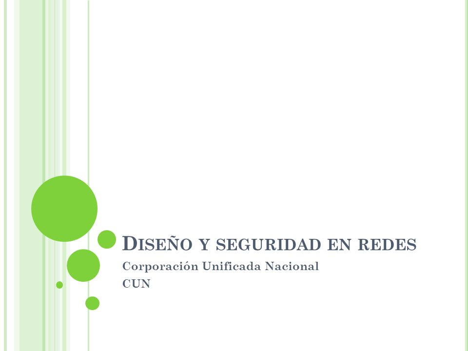 D ISEÑO Y SEGURIDAD EN REDES Corporación Unificada Nacional CUN