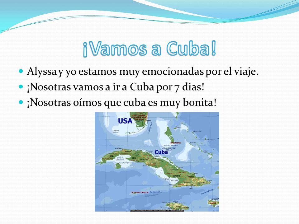 Alyssa y yo estamos muy emocionadas por el viaje. ¡Nosotras vamos a ir a Cuba por 7 dias! ¡Nosotras oímos que cuba es muy bonita!