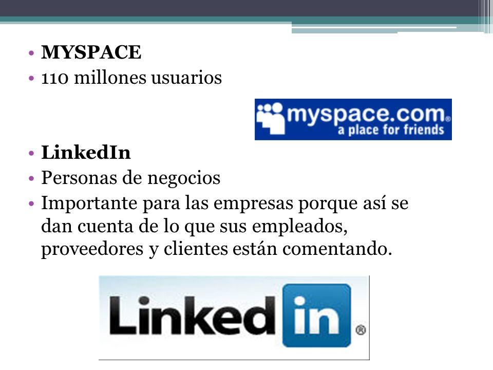 MYSPACE 110 millones usuarios LinkedIn Personas de negocios Importante para las empresas porque así se dan cuenta de lo que sus empleados, proveedores y clientes están comentando.