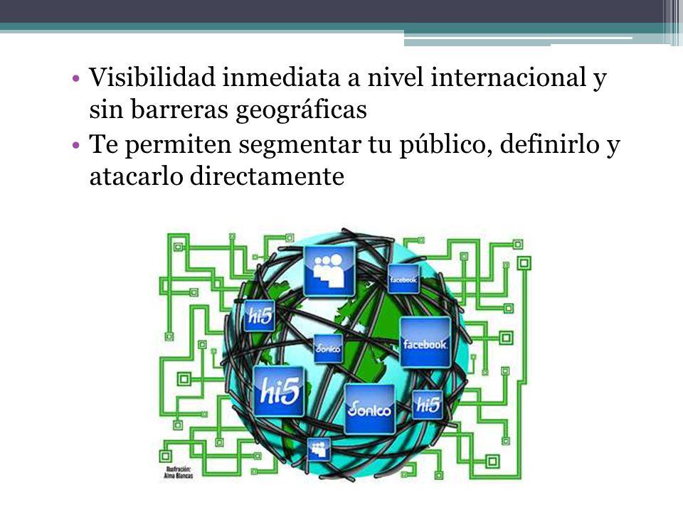 Visibilidad inmediata a nivel internacional y sin barreras geográficas Te permiten segmentar tu público, definirlo y atacarlo directamente
