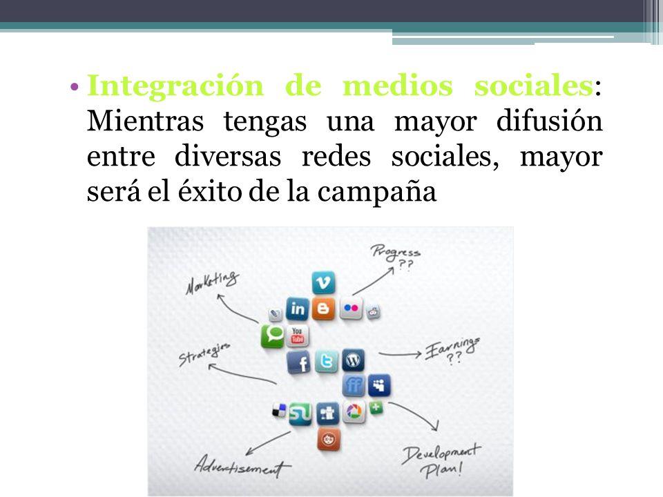 Integración de medios sociales: Mientras tengas una mayor difusión entre diversas redes sociales, mayor será el éxito de la campaña