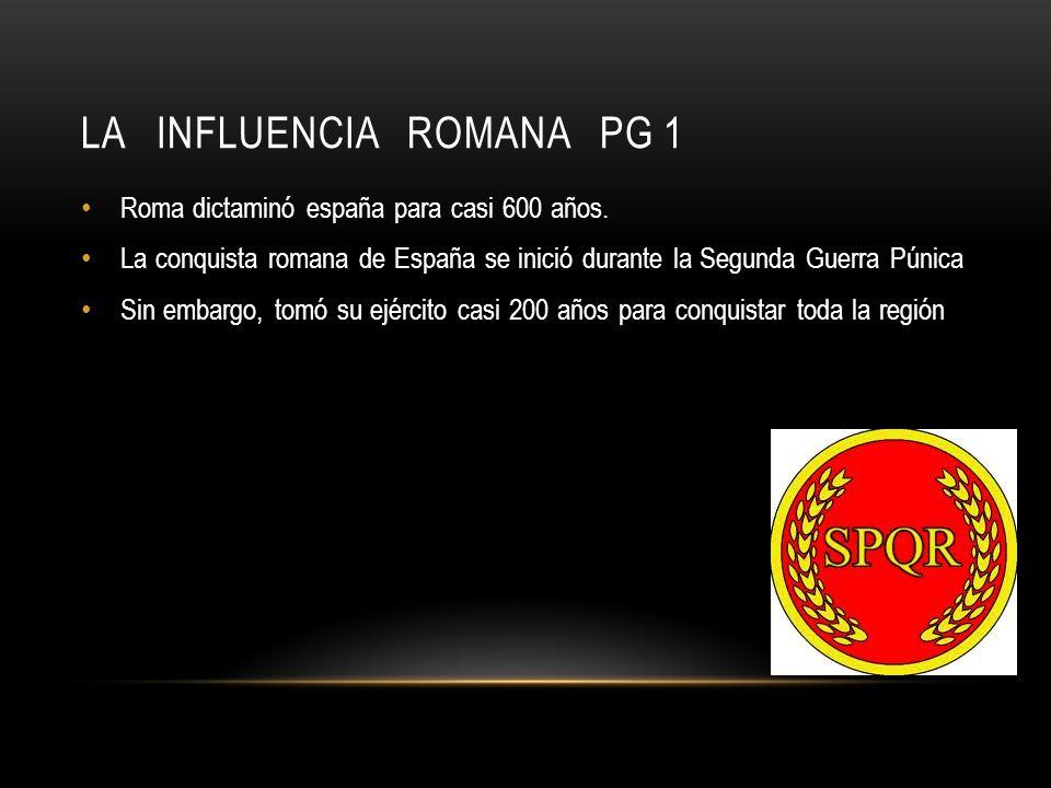 LA INFLUENCIA ROMANA PG 1 Roma dictaminó españa para casi 600 años.
