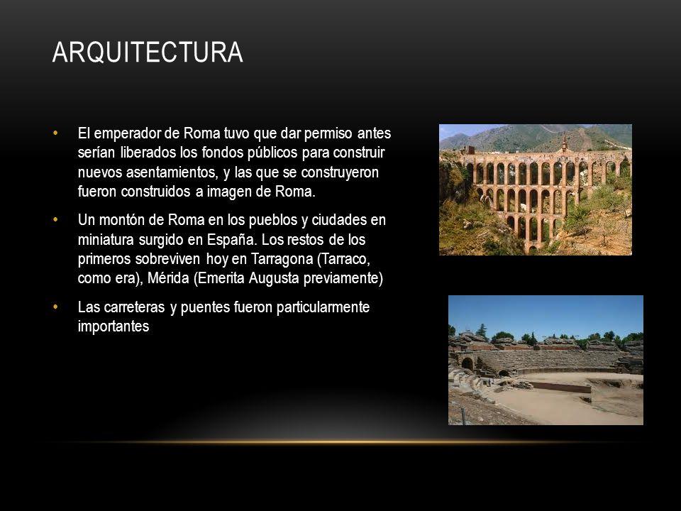 ARQUITECTURA El emperador de Roma tuvo que dar permiso antes serían liberados los fondos públicos para construir nuevos asentamientos, y las que se construyeron fueron construidos a imagen de Roma.