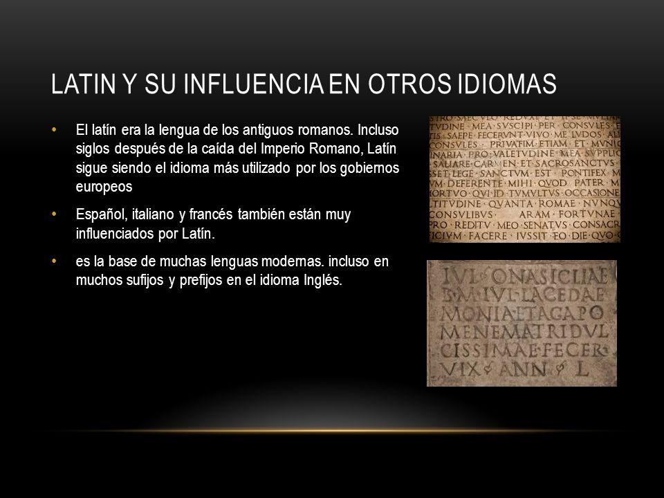 LATIN Y SU INFLUENCIA EN OTROS IDIOMAS El latín era la lengua de los antiguos romanos.