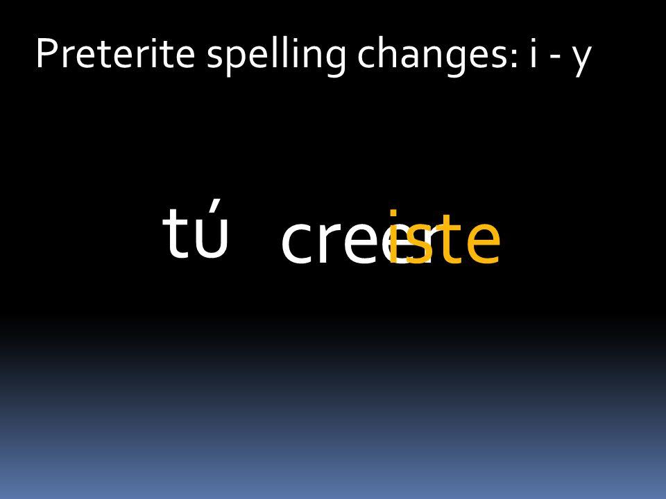 Preterite spelling changes: i - y ercreiste tú