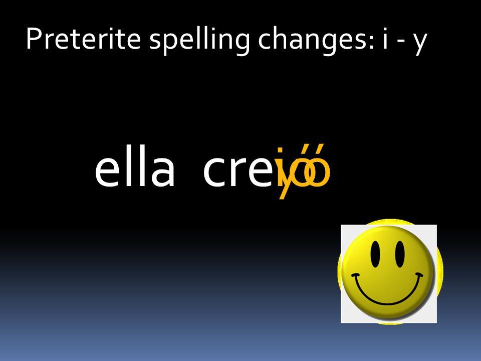 Preterite spelling changes: i - y creióellayó