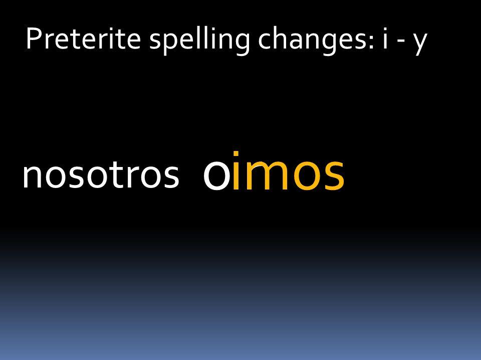 Preterite spelling changes: i - y iroimos nosotros