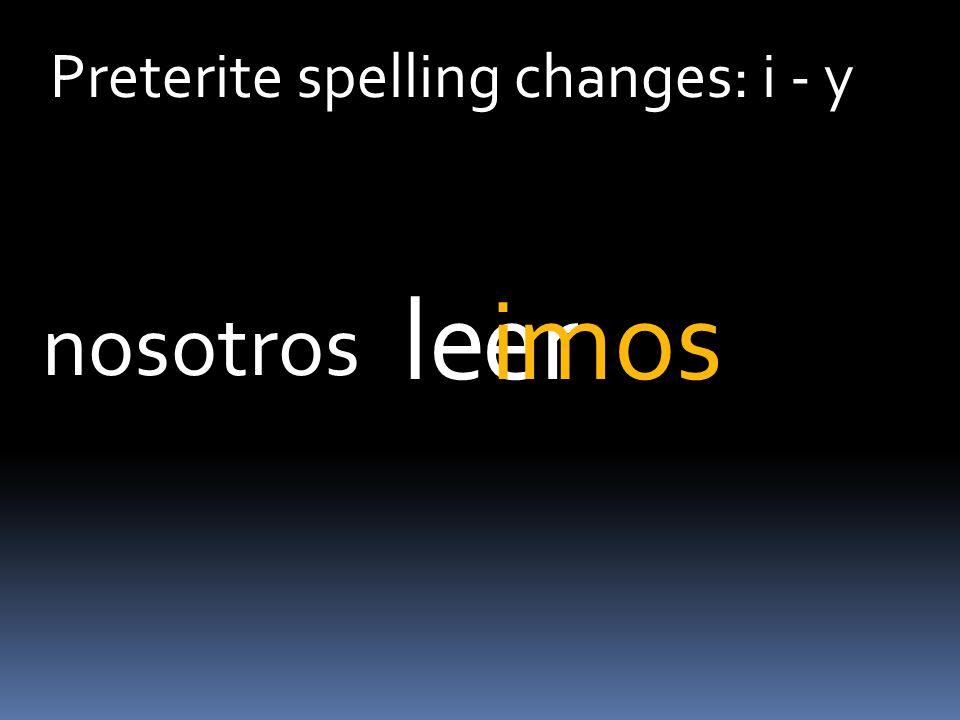 Preterite spelling changes: i - y erleisteis vosotros