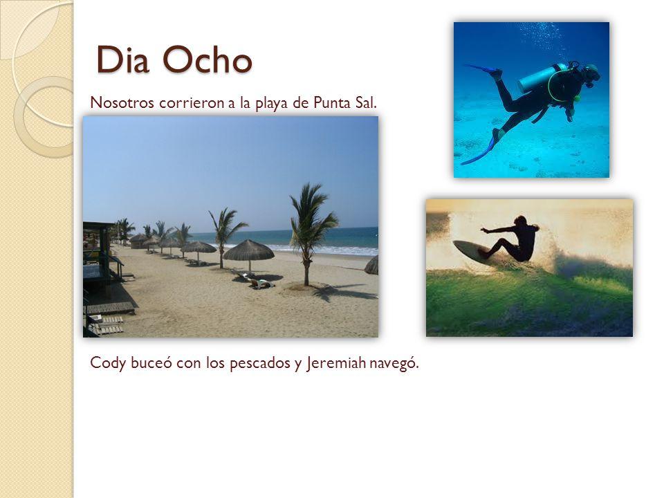Dia Ocho Nosotros corrieron a la playa de Punta Sal. Cody buceó con los pescados y Jeremiah navegó.