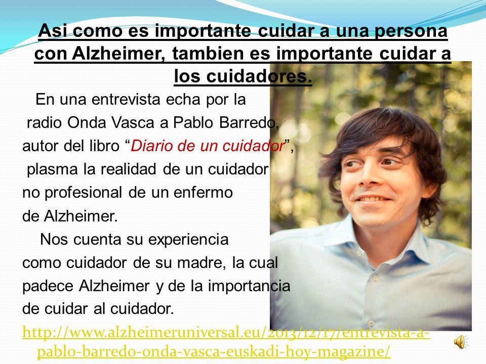 Es importante reconocer a los actores en el cuidado diario de una persona con Alzheimer. El cuidador es quien junto a la persona con Alzheimer llevan