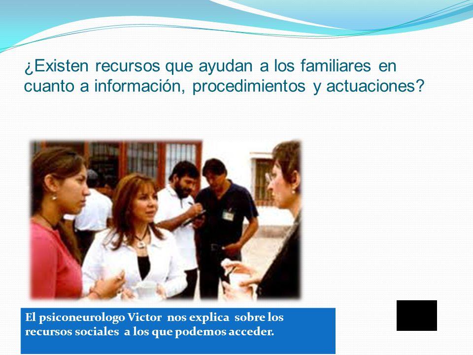 ¿Existen recursos que ayudan a los familiares en cuanto a información, procedimientos y actuaciones.