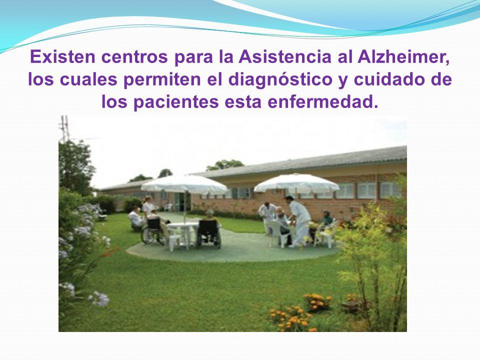 Existen centros para la Asistencia al Alzheimer, los cuales permiten el diagnóstico y cuidado de los pacientes esta enfermedad.