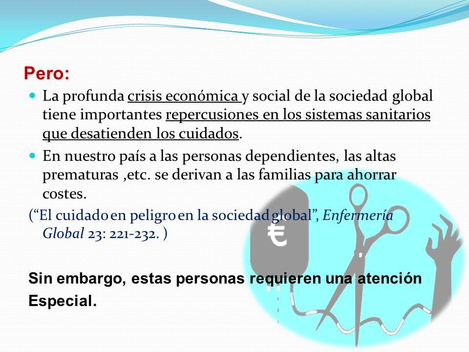 Pero: La profunda crisis económica y social de la sociedad global tiene importantes repercusiones en los sistemas sanitarios que desatienden los cuidados.