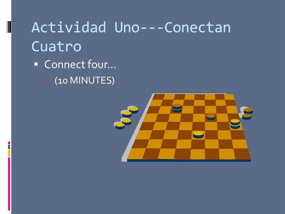 Actividad Uno---Conectan Cuatro Connect four… (10 MINUTES)