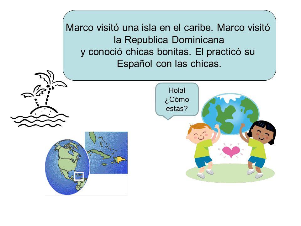 Marco visitó una isla en el caribe. Marco visitó la Republica Dominicana y conoció chicas bonitas.
