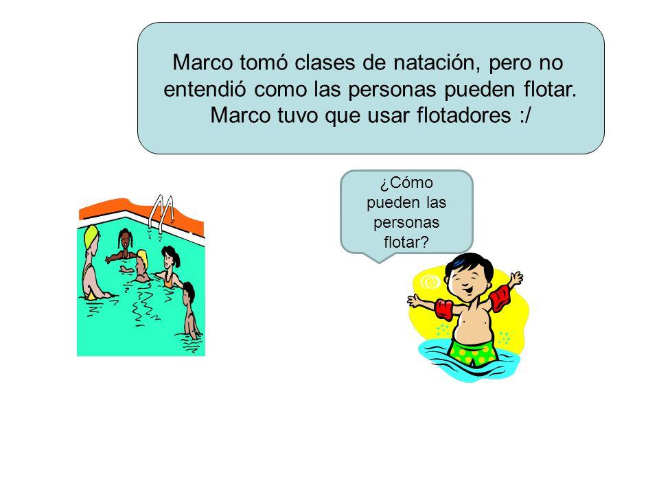 Marco tomó clases de natación, pero no entendió como las personas pueden flotar.