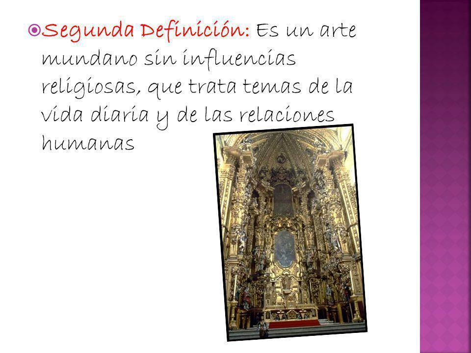 Segunda Definición: Es un arte mundano sin influencias religiosas, que trata temas de la vida diaria y de las relaciones humanas
