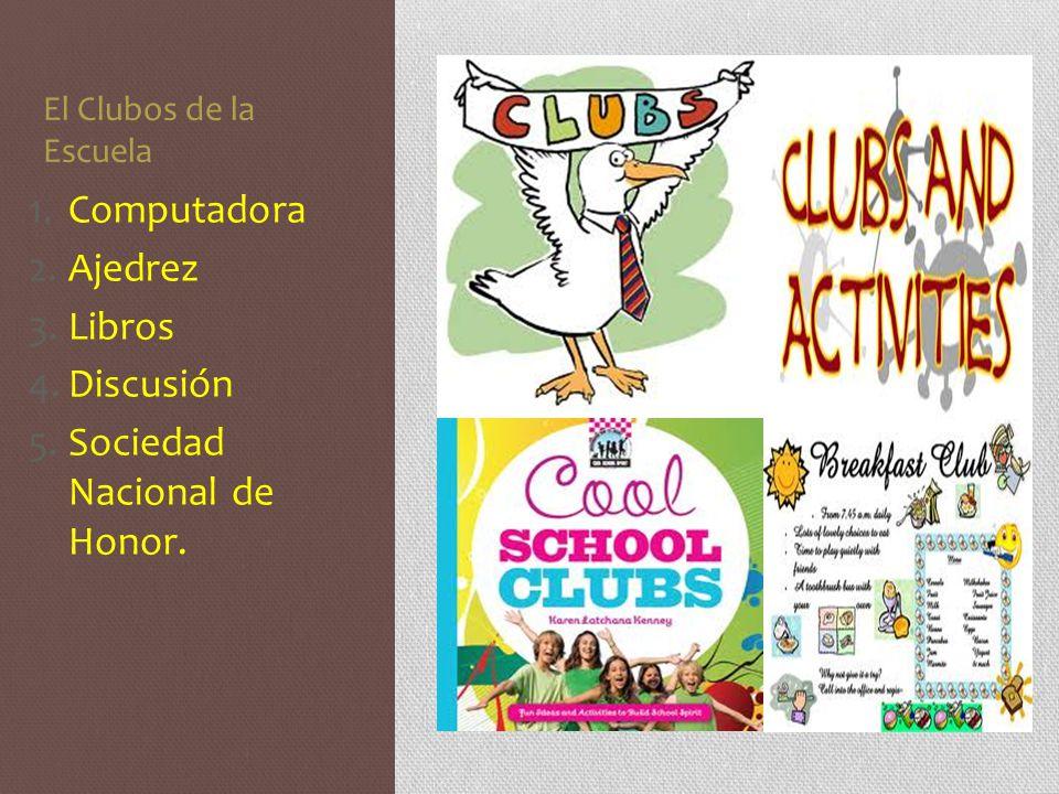 El Clubos de la Escuela 1.Computadora 2.Ajedrez 3.Libros 4.Discusión 5.Sociedad Nacional de Honor.