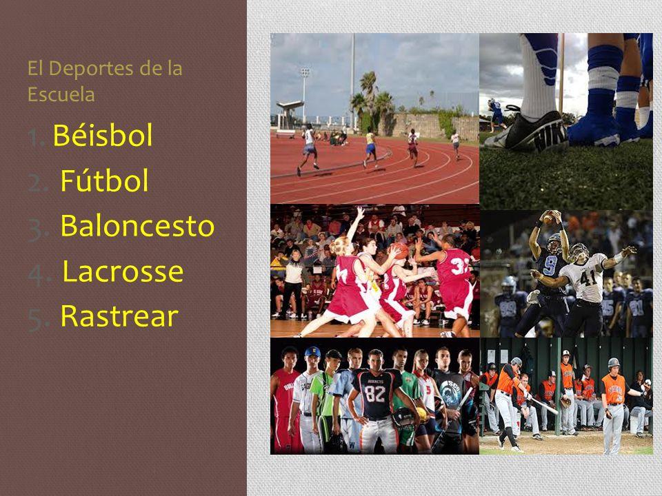 El Deportes de la Escuela 1.Béisbol 2. Fútbol 3. Baloncesto 4. Lacrosse 5. Rastrear