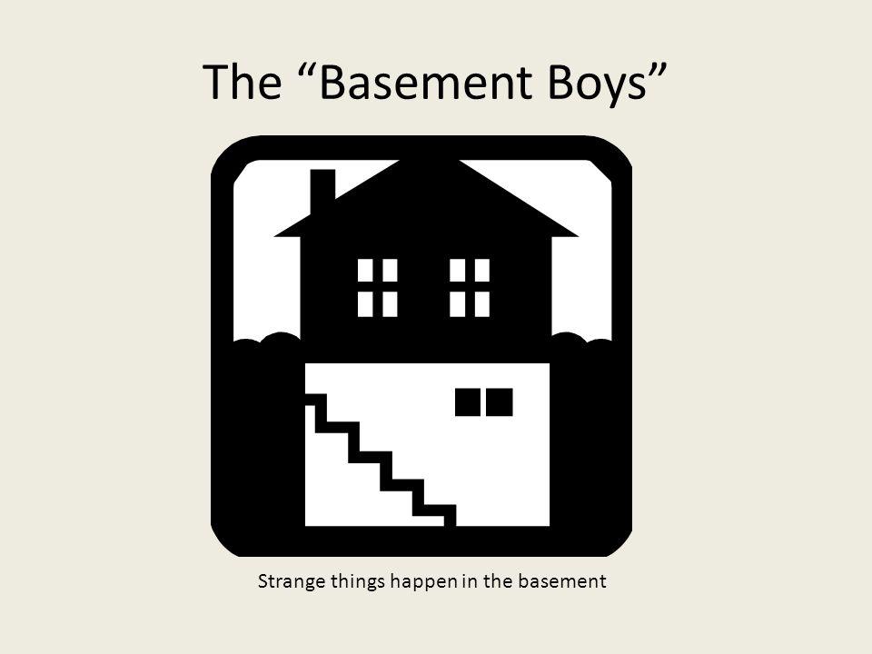 The Basement Boys Strange things happen in the basement