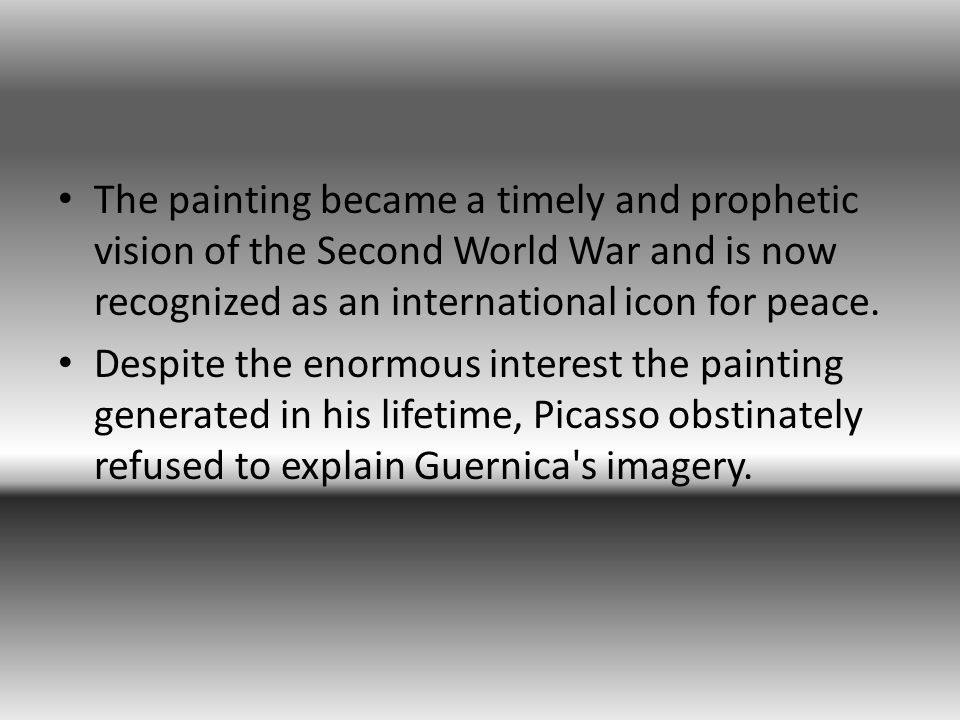 The painting became a timely and prophetic vision of the Second World War and is now recognized as an international icon for peace.