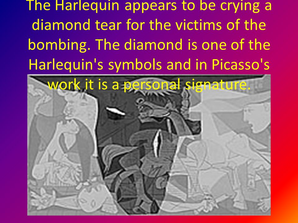 The Harlequin appears to be crying a diamond tear for the victims of the bombing. The diamond is one of the Harlequin's symbols and in Picasso's work