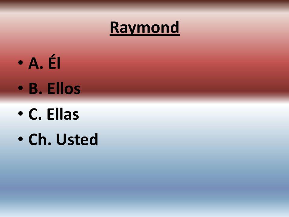 A. Él B. Ellos C. Ellas Ch. Usted Raymond