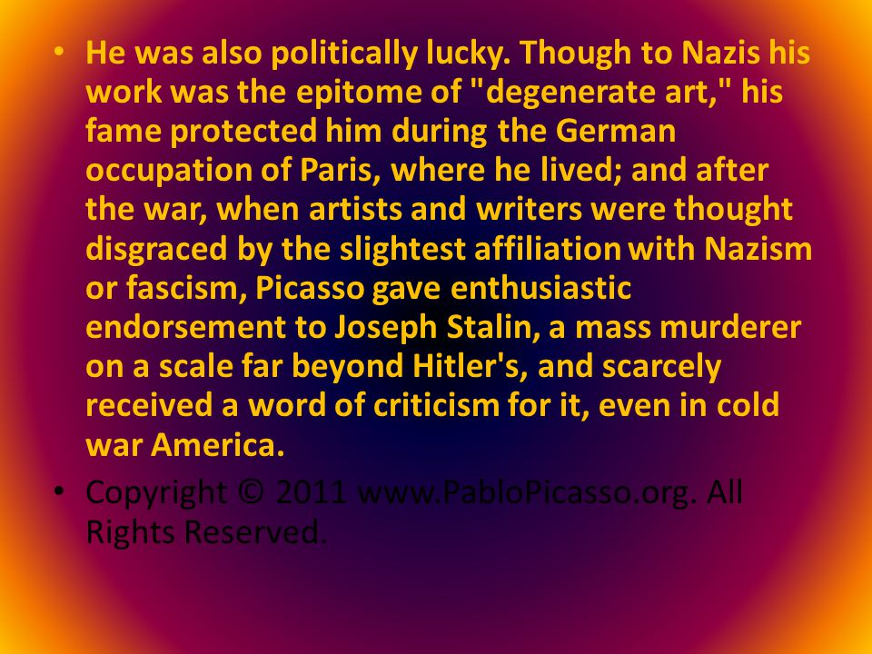 He was also politically lucky. Though to Nazis his work was the epitome of