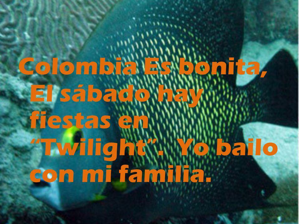 Colombia Es bonita, El sábado hay fiestas en Twilight. Yo bailo con mi familia.