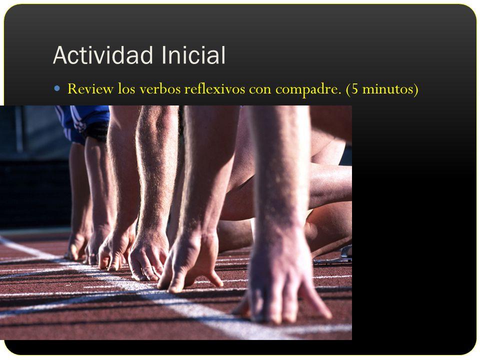 Actividad Inicial Review los verbos reflexivos con compadre. (5 minutos)