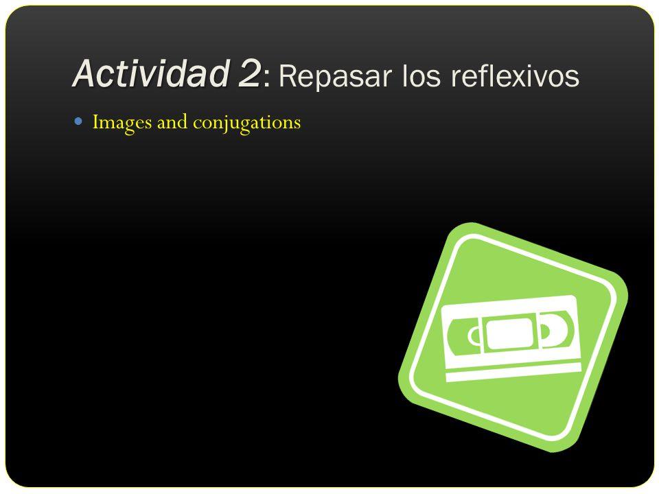Actividad 2 Actividad 2 : Repasar los reflexivos Images and conjugations